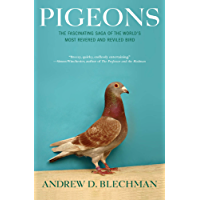 Pigeons: The Fascinating Saga of the World's Most Revered and Reviled Bird