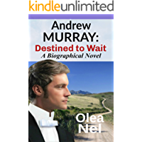 Andrew Murray: Destined to Wait: A Biographical Novel