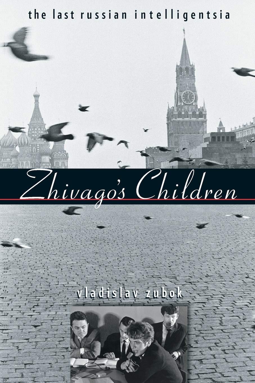 Zhivagos Children: The Last Russian Intelligentsia
