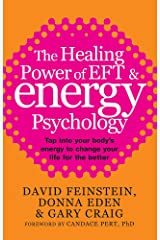 The Healing Power Of EFT and Energy Psychology: Tap into your body's energy to change your life for the better Paperback
