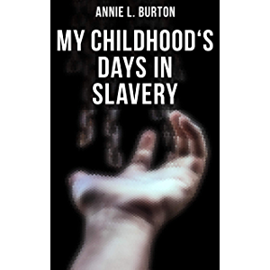 My Childhood's Days in Slavery: Autobiography of a Former Slave Woman