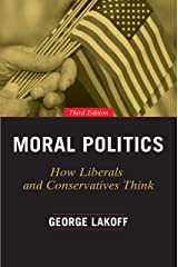 Moral Politics: How Liberals and Conservatives Think, Third Edition Paperback