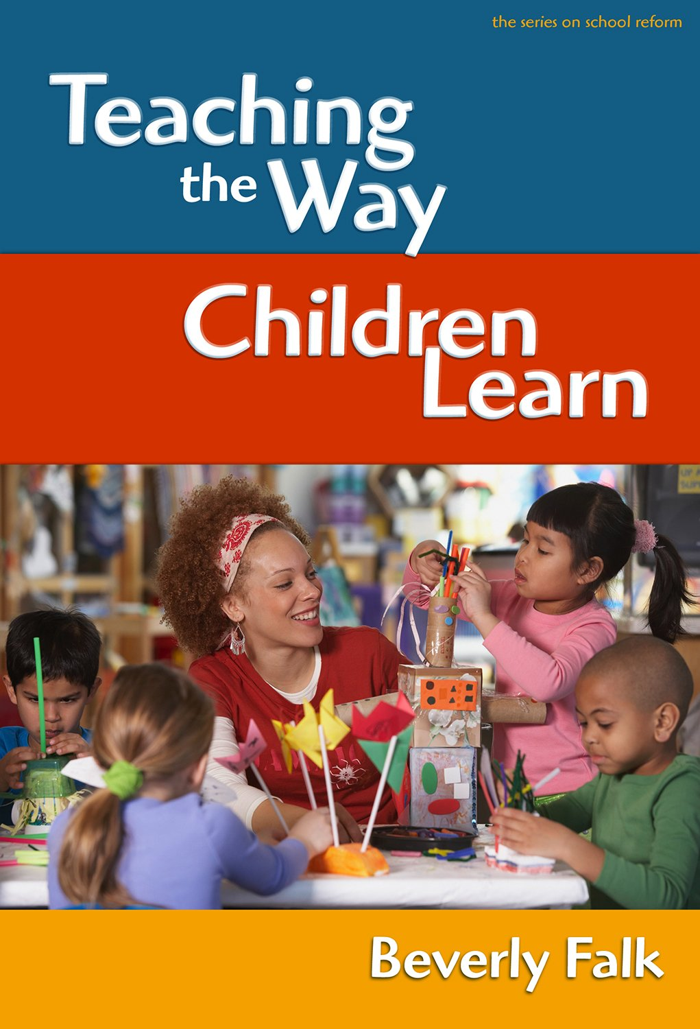 Teaching the Way Children Learn (the series on school reform) PDF