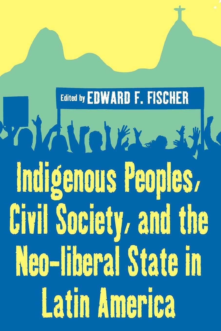 Indigenous Peoples Civil Society And The Neo Liberal State In Latin America