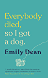 Everybody Died, So I Got a Dog: 'Will make you laugh, cry and stroke your dog (or any dog)' —Sarah Millican