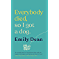 Everybody Died, So I Got a Dog: 'Will make you laugh, cry and stroke your dog (or any dog)' —Sarah Millican (English Edition)