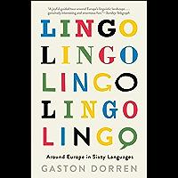 Lingo: Around Europe in Sixty Languages (English Edition)