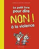 Le petit livre pour dire NON ! à la violence: Nouvelle édition