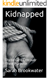 Kidnapped: Three Girls Discover Their Purpose