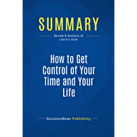 Summary: How to Get Control of Your Time and Your Life: Review and Analysis of Lakein's Book