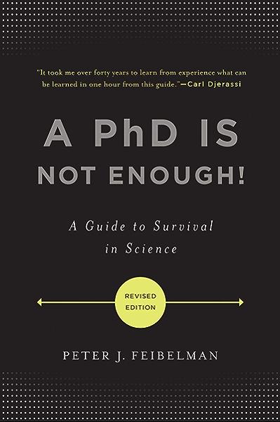 A PhD Is Not Enough!: A Guide to Survival in Science (English Edition) eBook: Feibelman, Peter J.: Amazon.es: Tienda Kindle