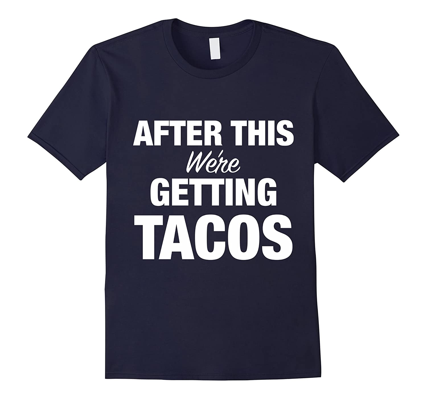 After This We're Getting This Tacos Shirt-TH