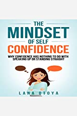 The Mindset of Self-Confidence: Why Self-Confidence Has Nothing to Do with Speaking up or Standing Straight: Self-Esteem for Women, Book 2 Audible Audiobook