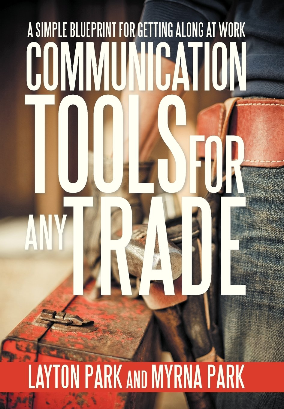 Communication Tools for Any Trade: A Simple Blueprint For Getting Along At Work ebook
