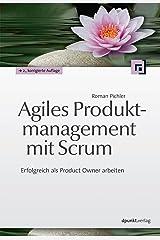 Agiles Produktmanagement mit Scrum: Erfolgreich als Product Owner arbeiten (German Edition) eBook Kindle