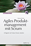 Agile Produktmanagement mit Scrum: Erfolgreich als Product Owner arbeiten