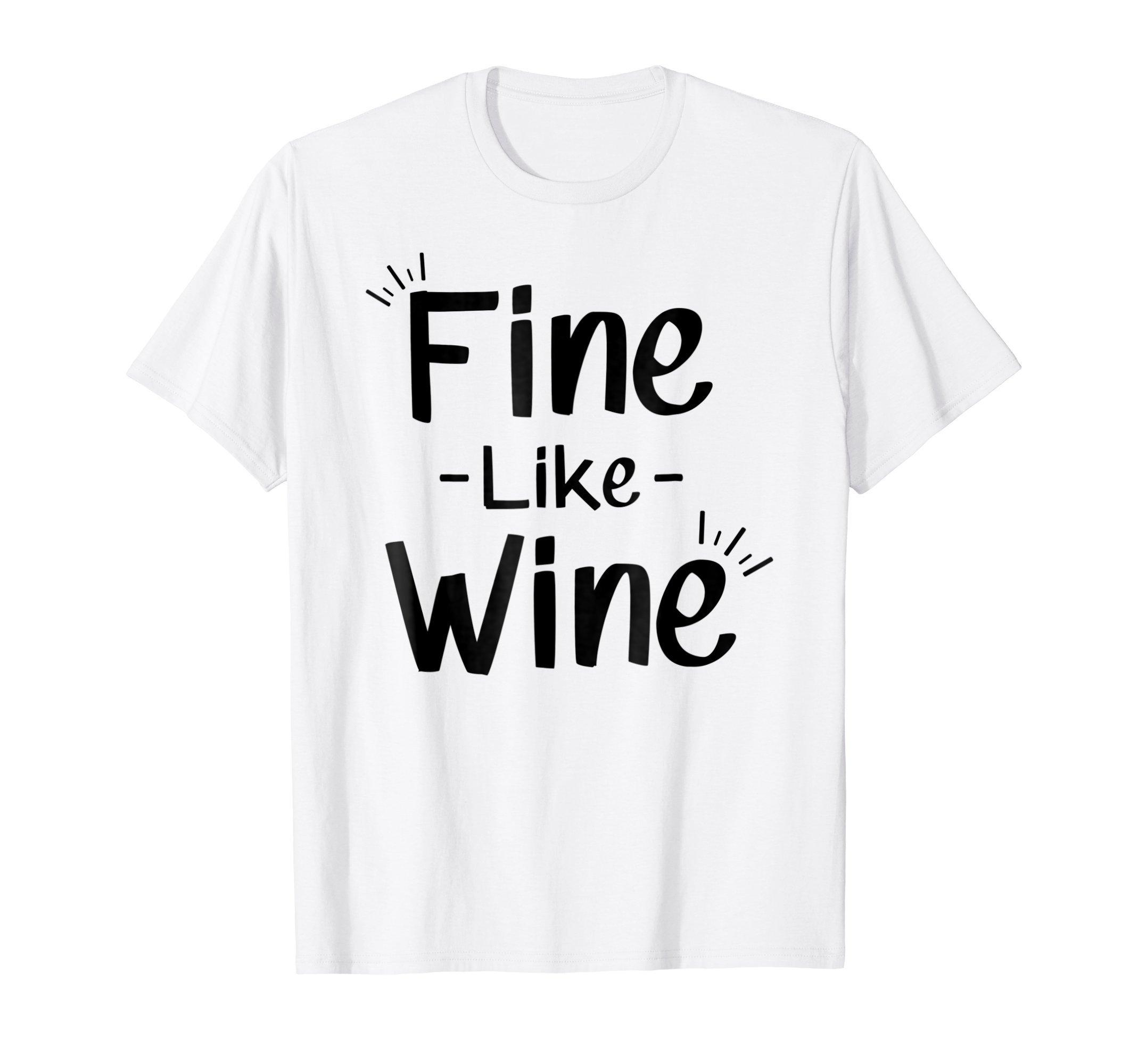 Fine Like Wine T-Shirt Funny Wine Drinking Drunk Gift idea