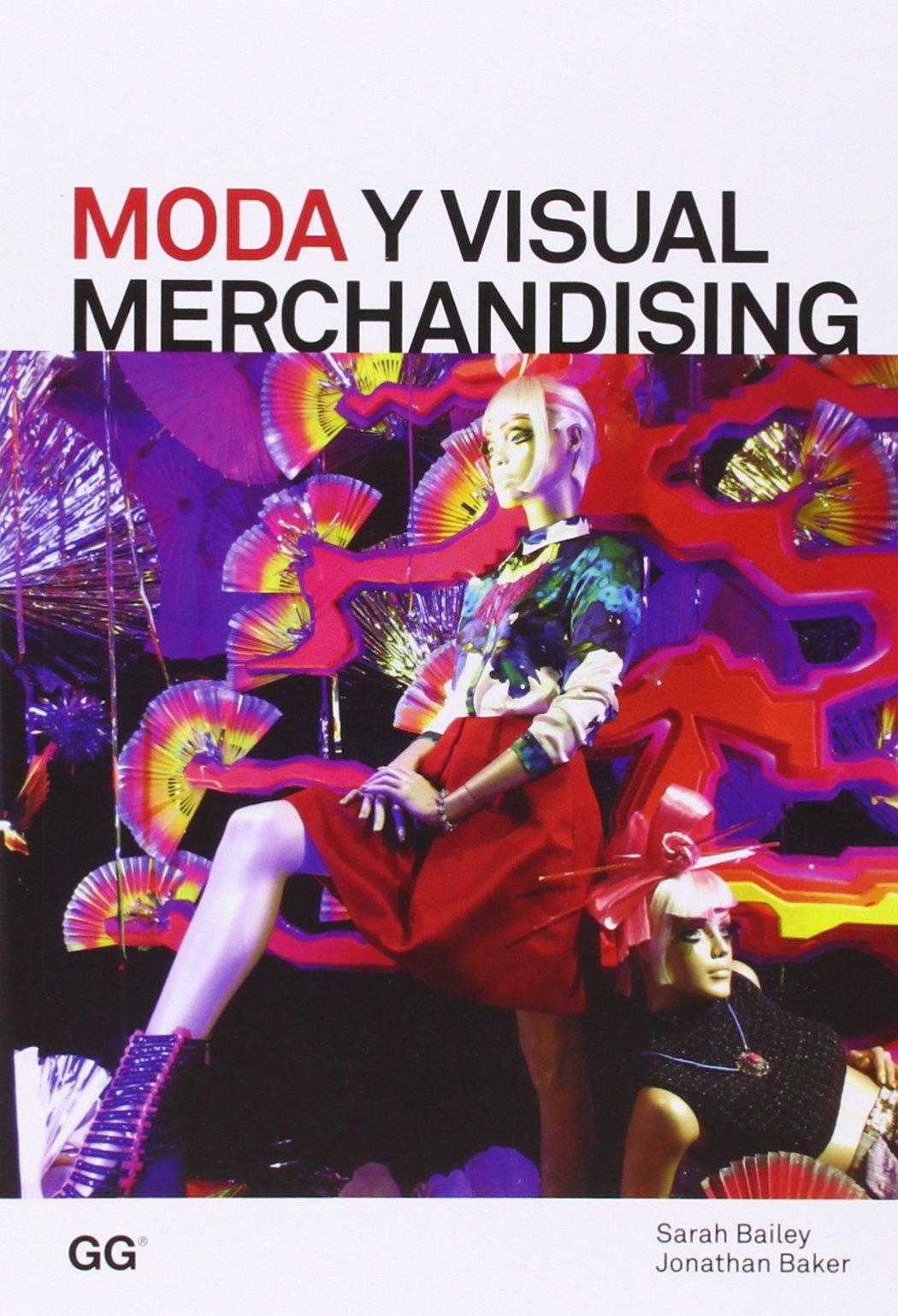 Moda y Visual Merchandising (Moda y gestión): Amazon.es: Bailey, Sarah, Baker, Jonathan, Zelich Martínez, Cristina: Libros