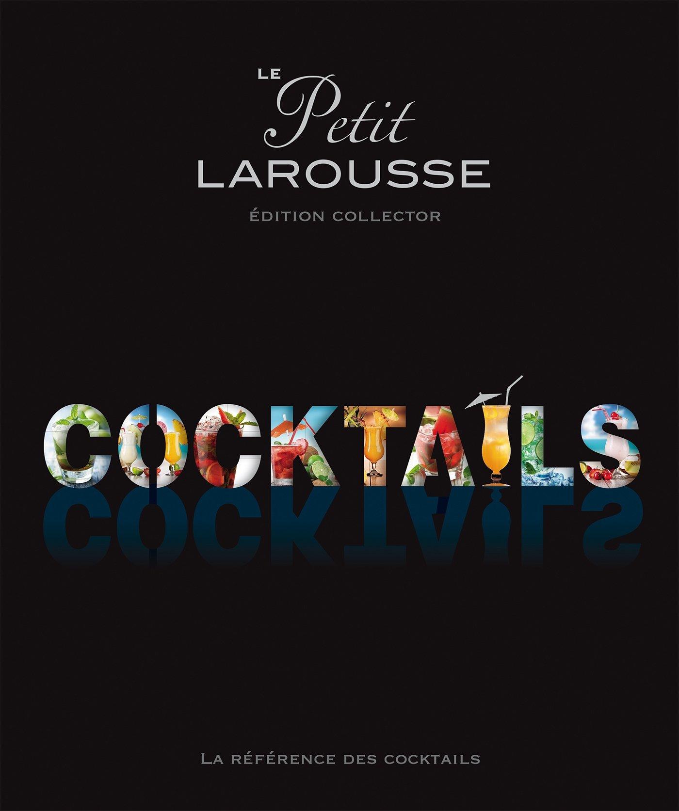 Le petit Larousse des cocktails Relié – 16 octobre 2013 Collectif 2035895340 Cuisine gastronomie