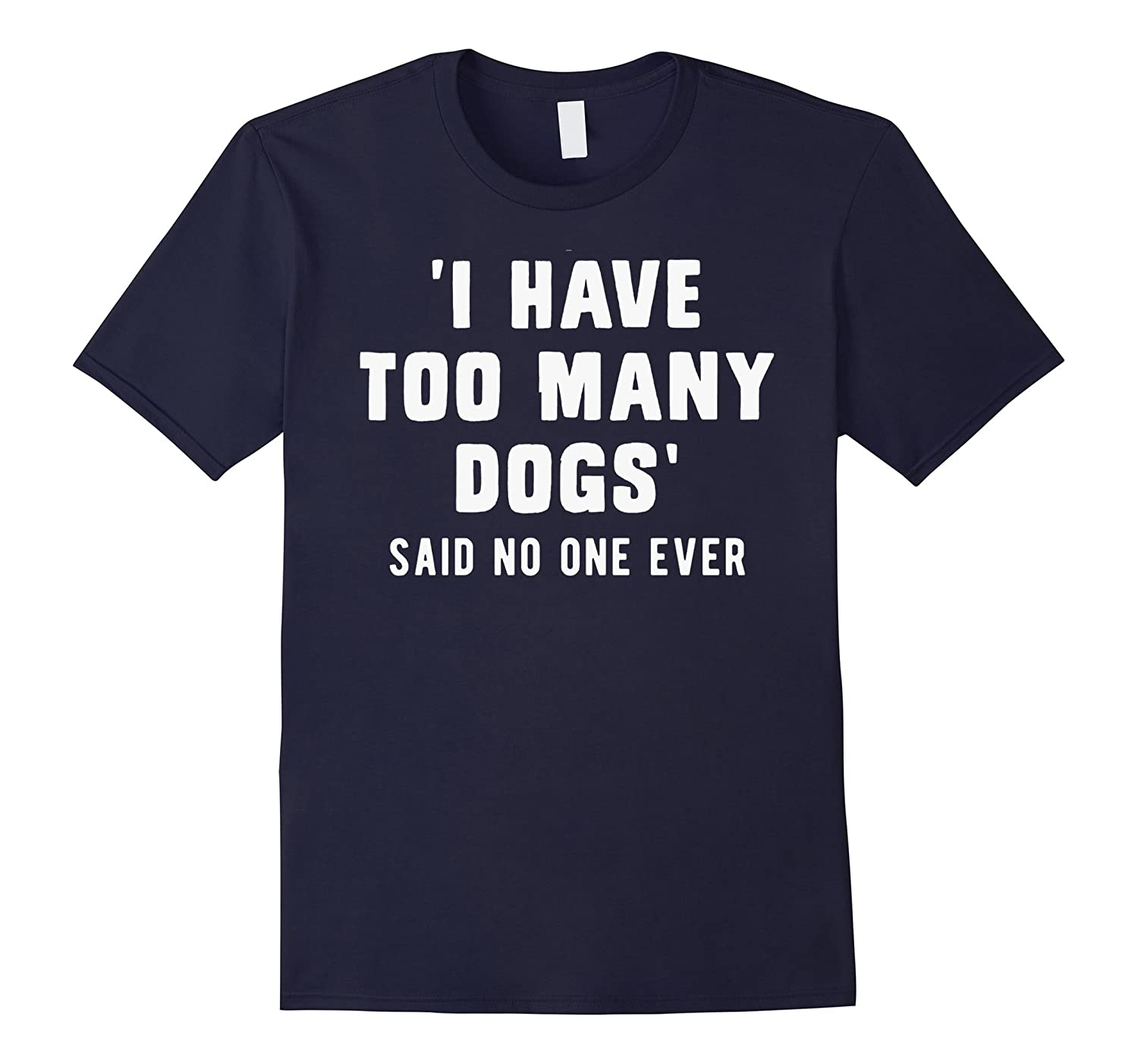 'I have too many dogs', said no one ever, funny t-shirt-CL