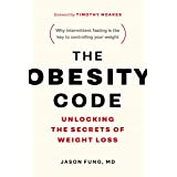 The Obesity Code: Unlocking the Secrets of Weight Loss (Why Intermittent Fasting Is the Key to Controlling Your Weight) (Book