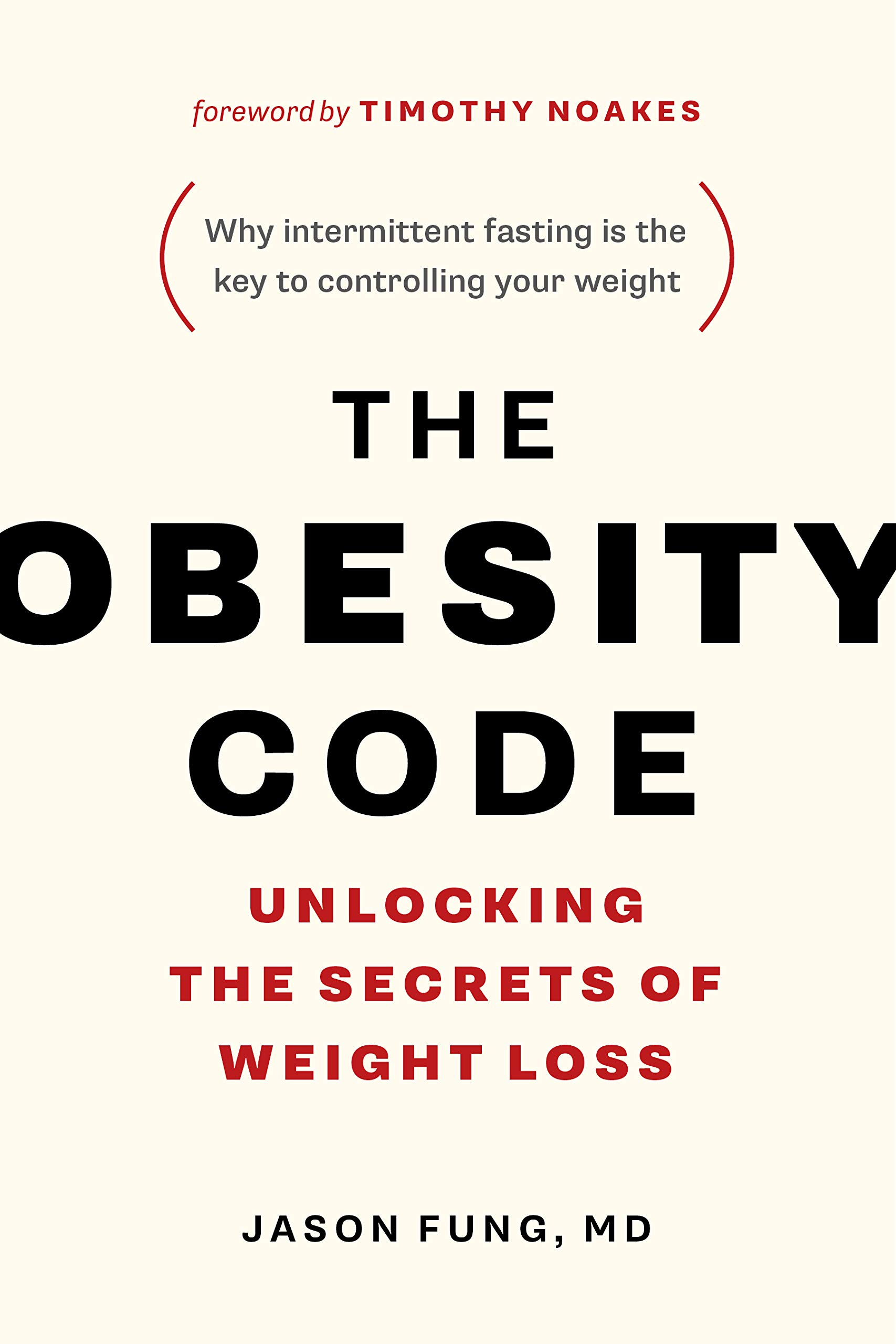The Obesity Code: Unlocking the Secrets of Weight Loss (Why Intermittent Fasting Is the Key to Controlling Your Weight) (Book 1)