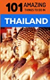101 Amazing Things to Do in Thailand: Thailand Travel Guide