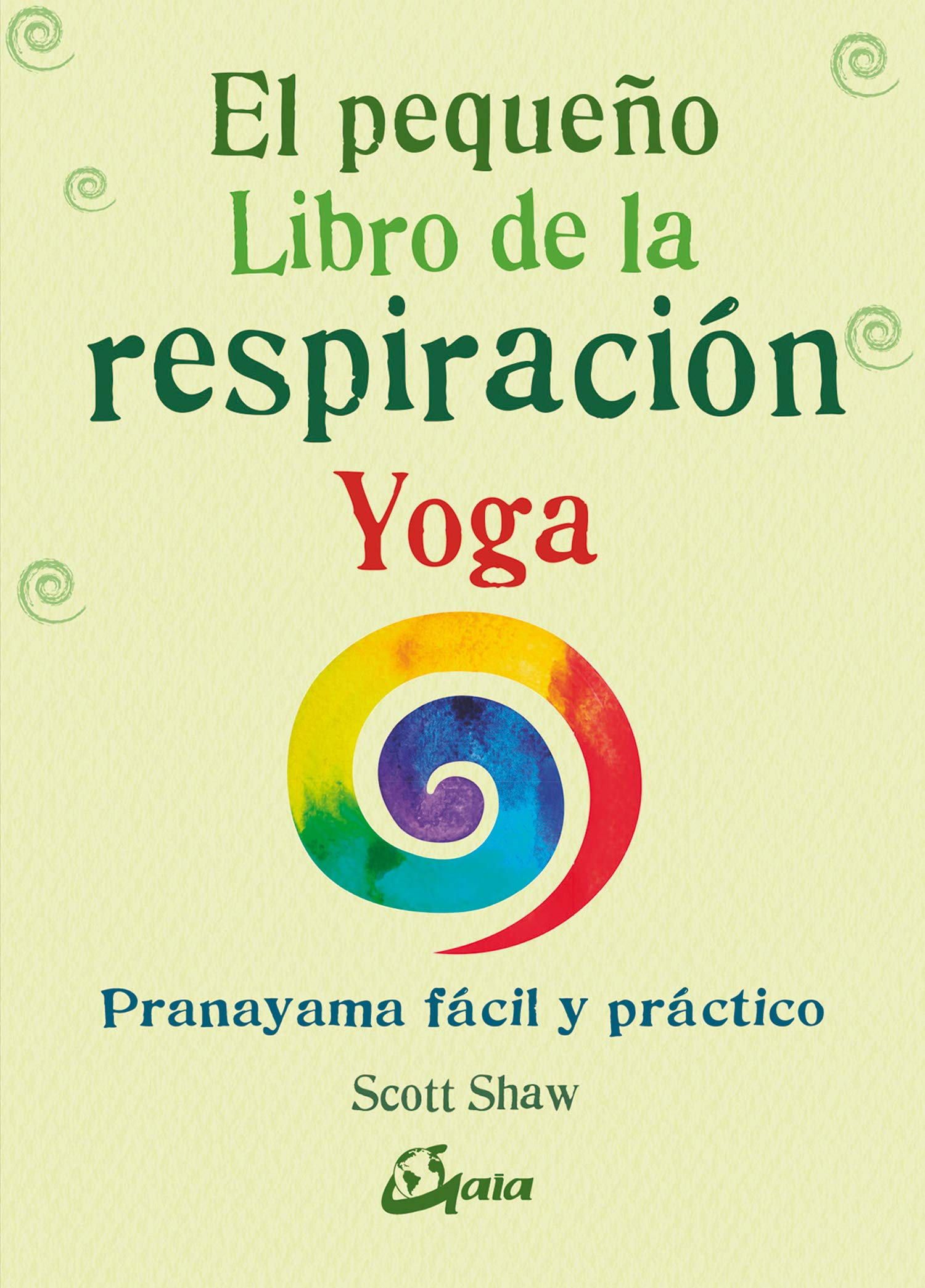 El pequeño libro de la respiración yoga : pranayama fácil y ...