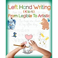 Left Hand Writing, From Legible To Artistic: Well-designed left-handed friendly printing font, handwriting font, cursive font, plus creative drawing and artistic lettering, a fundamental art 101 book to cultivate an artistic and creative mind
