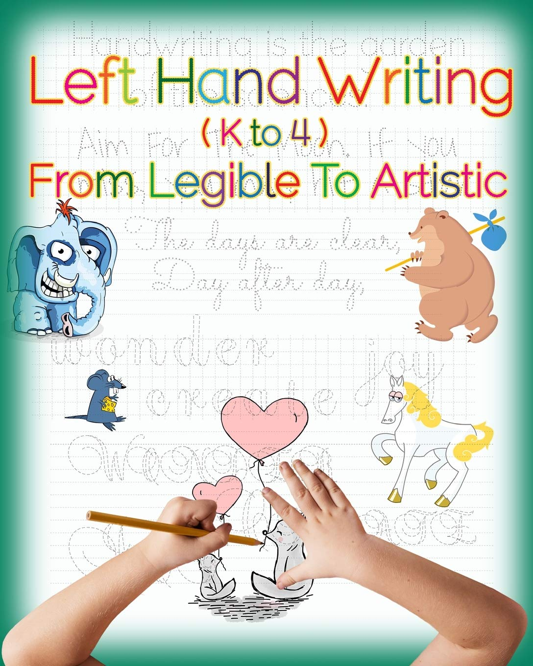 Left Hand Writing From Legible To Artistic: Well-designed left-handed friendly printing font cursive font a fundamental art 101 book to cultivate an artistic and creative mind handwriting font plus creative drawing and artistic lettering