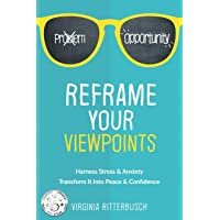 Reframe Your Viewpoints: Harness Stress & Anxiety-Transform It Into Peace & Confidence