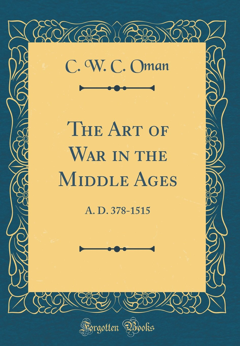 Read Online The Art of War in the Middle Ages: A. D. 378-1515 (Classic Reprint) PDF