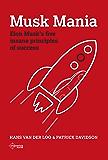 Musk Mania: Elon Musk's Five Insane Principles Of Success