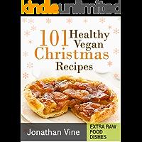 Cookbook: 101 Healthy Vegan Christmas Recipes (Quick & Easy Vegan Recipes Book 2)