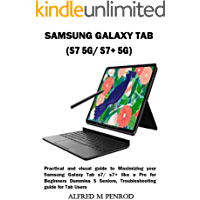 SAMSUNG GALAXY TAB (S7 5G/ S7+ 5G): Practical and visual guide to Maximizing your Samsung Galaxy Tab s7/ s7+ like a Pro…