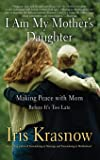 I Am My Mother's Daughter: Making Peace With Mom -- Before It's Too Late