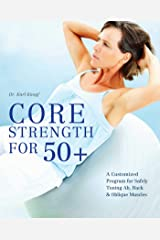 Core Strength for 50+: A Customized Program for Safely Toning Ab, Back, and Oblique Muscles Kindle Edition