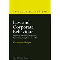 Law and Corporate Behaviour: Integrating Theories of Regulation, Enforcement, Compliance and Ethics (Civil Justice Systems Book 3)