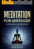 Meditation für Anfänger: In 5 Schritten zu mehr Achtsamkeit (innere Ruhe, Meditation lernen, Meditation Buddhismus, Gelassenheit, Energie und Glück 1)