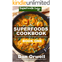 Superfoods Cookbook: Over 95 Quick & Easy Gluten Free Low Cholesterol Whole Foods Recipes full of Antioxidants & Phytochemicals (Natural Weight Loss Transformation Book 29)