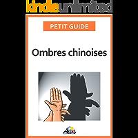 Ombres chinoises: Composez de formidables figures à l'aide de vos doigts et de vos mains (Petit guide t. 217) (French Edition)