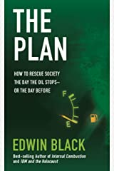 The Plan: How to Rescue Society the Day the Oil Stops or the Day Before Kindle Edition