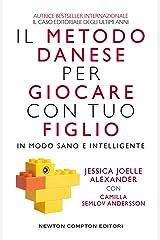 Il metodo danese per giocare con tuo figlio in modo sano e intelligente (Italian Edition) Kindle Edition