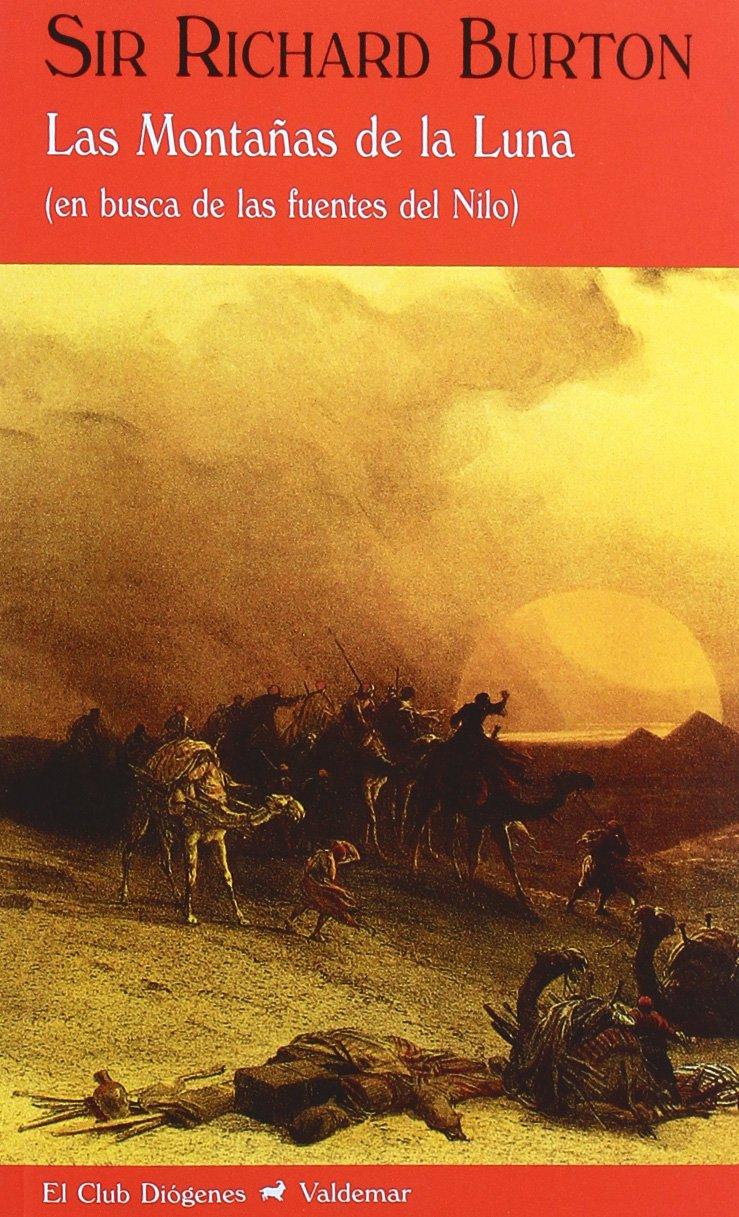 Las montañas de la luna: En busca de las fuentes del Nilo (El Club Diógenes) Tapa blanda – 1 feb 2011 Sir Richard Burton Valdemar 8477026882 1829522
