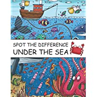 Spot The Difference Under The Sea!: A Fun Search and Find Books for Children 6-10 years old