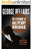 The Crime at Halfpenny Bridge (The Inspector Littlejohn Mysteries Book 9)