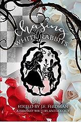 Chasing White Rabbits: A Fantasy Writers Anthology Kindle Edition