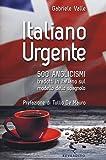 Italiano urgente. 500 anglicismi tradotti in italiano sul modello dello spagnolo