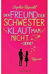 Den Freund der Schwester klaut man nicht – oder?: Roman (German Edition) Kindle Edition