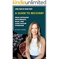 Long Hauler Road Map: A Guide to Recovery from Histamine Intolerance, MCAS, and Long Hauler Syndrome